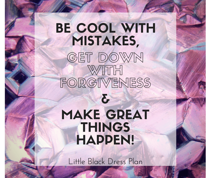 Be cool with mistakes & get down with forgiveness